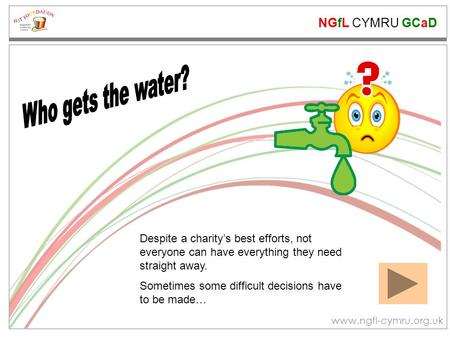 NGfL CYMRU GCaD www.ngfl-cymru.org.uk Despite a charity's best efforts, not everyone can have everything they need straight away. Sometimes some difficult.