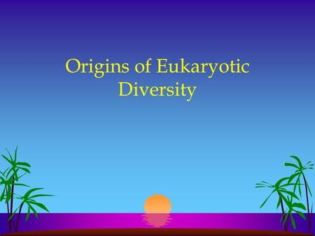 Origins of Eukaryotic Diversity. Eukaryotic Tree.