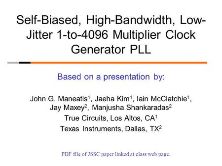 Self-Biased, High-Bandwidth, Low- Jitter 1-to-4096 Multiplier Clock Generator PLL Based on a presentation by: John G. Maneatis 1, Jaeha Kim 1, Iain McClatchie.