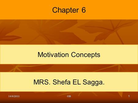 1 Chapter 6 Motivation Concepts MRS. Shefa EL Sagga. 14/4/2011OB.