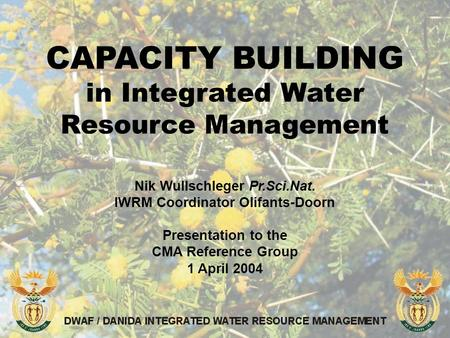CAPACITY BUILDING in Integrated Water Resource Management Nik Wullschleger Pr.Sci.Nat. IWRM Coordinator Olifants-Doorn Presentation to the CMA Reference.