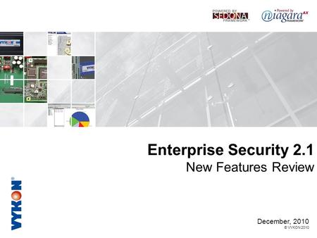 December, 2010 © VYKON 2010 Enterprise Security 2.1 New Features Review.