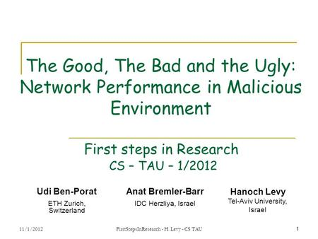 1 The Good, The Bad and the Ugly: Network Performance in Malicious Environment Udi Ben-Porat ETH Zurich, Switzerland Anat Bremler-Barr IDC Herzliya, Israel.