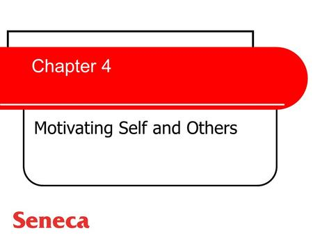 Chapter 4 Motivating Self and Others. What is Motivation? Motivation The processes that account for an individual's intensity, direction, and persistence.