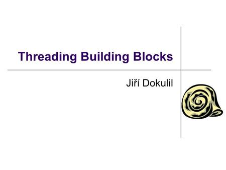 Threading Building Blocks Jiří Dokulil. Introduction  Commercial and open source versions J. Reinders - Intel® Threading.