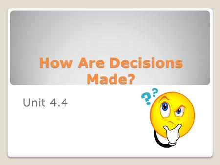 How Are Decisions Made? Unit 4.4. By the end of this unit you will understand … What are the different styles of leadership? What impact does the management.