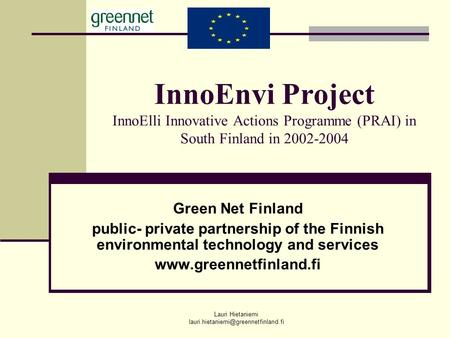 Lauri Hietaniemi InnoEnvi Project InnoElli Innovative Actions Programme (PRAI) in South Finland in 2002-2004 Green.