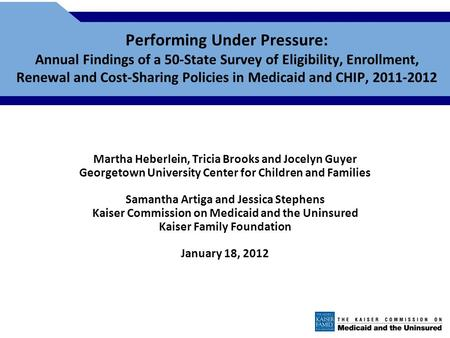 Performing Under Pressure: Annual Findings of a 50-State Survey of Eligibility, Enrollment, Renewal and Cost-Sharing Policies in Medicaid and CHIP, 2011-2012.