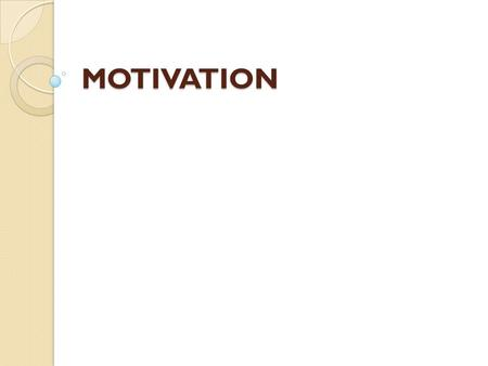 MOTIVATION By: Mrs. Belen Apostol. What is motivation the force that causes an individual to behave in a specific way  a highly motivated person works.