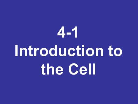 4-1 Introduction to the Cell. Important events in the discovery of the cell and the development of the cell theory…..