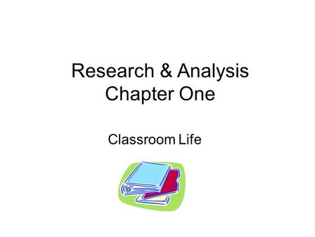 Research & Analysis Chapter One Classroom Life. Key Terms Subject-matter knowledge Action-system knowledge Motivation Classroom Management Instruction.