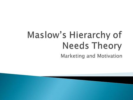 Marketing and Motivation.  Model developed this theory in 1940- 50s  theory remains valid today for understanding human motivation, management training,