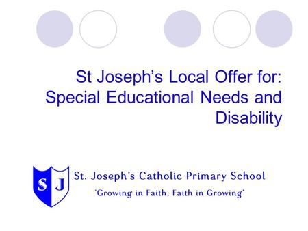 St Joseph's Local Offer for: Special Educational Needs and Disability.