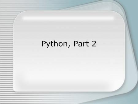Python, Part 2. Python Object Equality x == y x is y In Java: (x.equals(y)) (x == y)