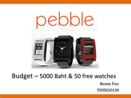 Budget – 5000 Baht & 50 free watches Renee Pun 5505010134.