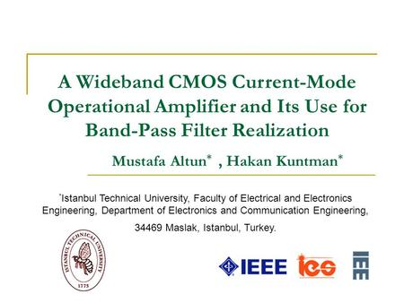 A Wideband CMOS Current-Mode Operational Amplifier and Its Use for Band-Pass Filter Realization Mustafa Altun *, Hakan Kuntman * * Istanbul Technical University,