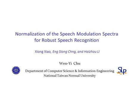 Normalization of the Speech Modulation Spectra for Robust Speech Recognition Xiong Xiao, Eng Siong Chng, and Haizhou Li Wen-Yi Chu Department of Computer.