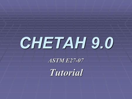 CHETAH 9.0 ASTM E27-07 Tutorial. CHETAH ® Computer Program for Energy Release Evaluation and Prediction of Chemical Thermodynamic Properties. The CHETAH.