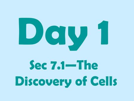 Day 1 Sec 7.1—The Discovery of Cells Objectives: SWBAT: □ Distinguish between prokaryotic and eukaryotic cells. □ Identify the main ideas of the cell.