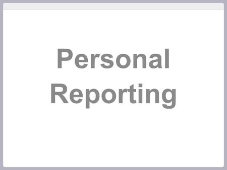 Personal Reporting. Make any view you want Match your own branding.