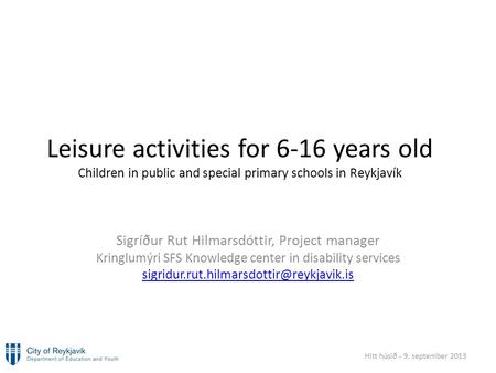 Leisure activities for 6-16 years old Children in public and special primary schools in Reykjavík Sigríður Rut Hilmarsdóttir, Project manager Kringlumýri.