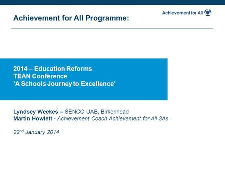 2014 – Education Reforms TEAN Conference 'A Schools Journey to Excellence' Achievement for All Programme: Lyndsey Weekes – SENCO UAB, Birkenhead Martin.