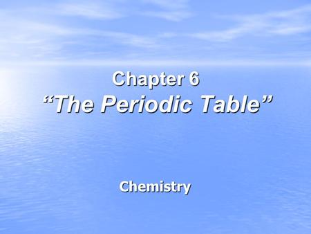 "Chapter 6 ""The Periodic Table"""