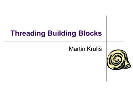 Threading Building Blocks Martin Kruliš. Introduction  Commercial and open source versions J. Reinders - Intel® Threading.