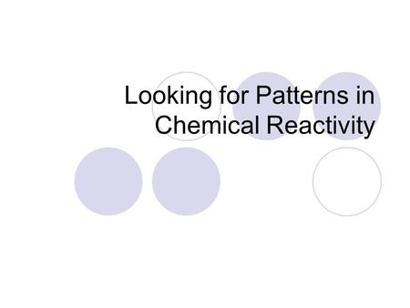 Looking for Patterns in Chemical Reactivity. Elements and Compounds An element is a pure substance that cannon be broken down into simpler substances.