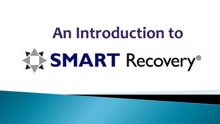 An Introduction to. SMART stands for Self-Management and Recovery Training. SMART is basically a set of tools and skills. The free meetings (online and.