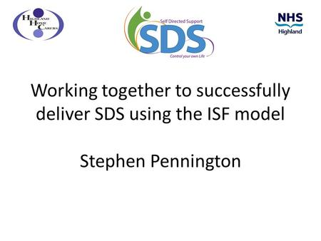 Working together to successfully deliver SDS using the ISF model Stephen Pennington.