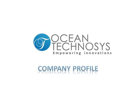 "E m p o w e r i n g i n n o v a t i o n s. ""OCEAN TECHNOSYS"" is founded with a goal to provide the highest level of professional services thru our expertise."