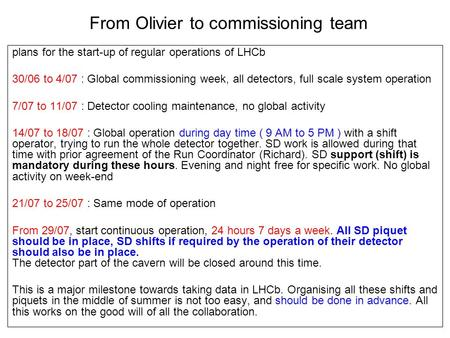 From Olivier to commissioning team plans for the start-up of regular operations of LHCb 30/06 to 4/07 : Global commissioning week, all detectors, full.