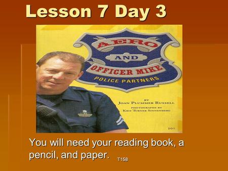 Lesson 7 Day 3 You will need your reading book, a pencil, and paper. T158.