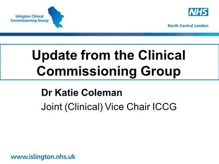 Update from the Clinical Commissioning Group Dr Katie Coleman Joint (Clinical) Vice Chair ICCG.