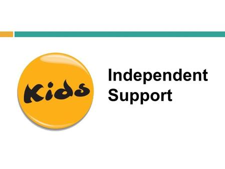 Independent Support. What is Independent Support?  National programme funded by DfE, commissioned by Council for Disabled Children  Support with applying.