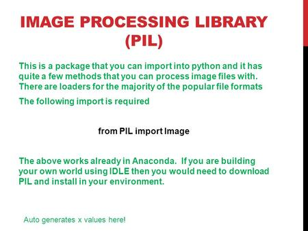 IMAGE PROCESSING LIBRARY (PIL) This is a package that you can import into python and it has quite a few methods that you can process image files with.