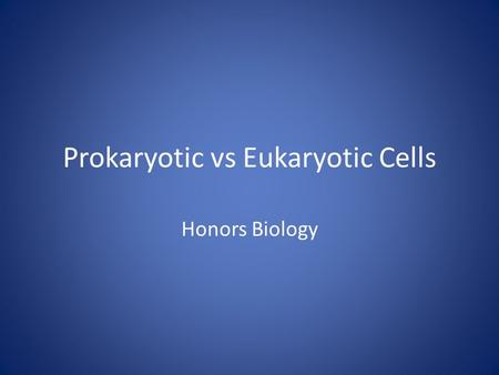 Prokaryotic vs Eukaryotic Cells Honors Biology. 2 LEVELS OF ORGANIZATION Nonliving Levels: 1.ATOM (element) 2.MOLECULE (compounds like carbohydrates &