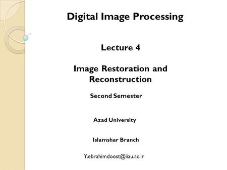 Digital Image Processing Lecture 4 Image Restoration and Reconstruction Second Semester Azad University Islamshar Branch