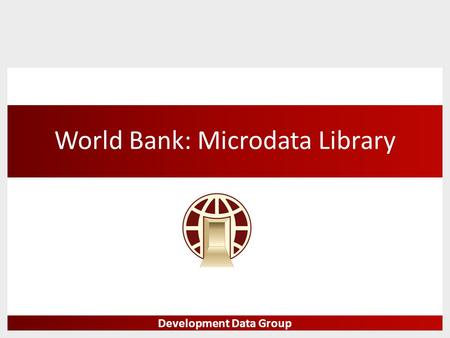 World Bank: Microdata Library Development Data Group.