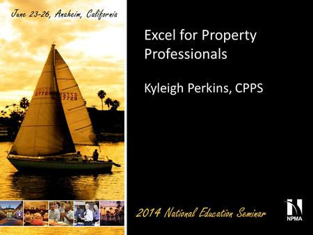 Excel for Property Professionals Kyleigh Perkins, CPPS.