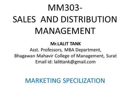 MM303- <strong>SALES</strong> AND DISTRIBUTION MANAGEMENT MARKETING SPECILIZATION Mr.LALIT TANK Asst. Professors, MBA Department, Bhagawan Mahavir College of Management,