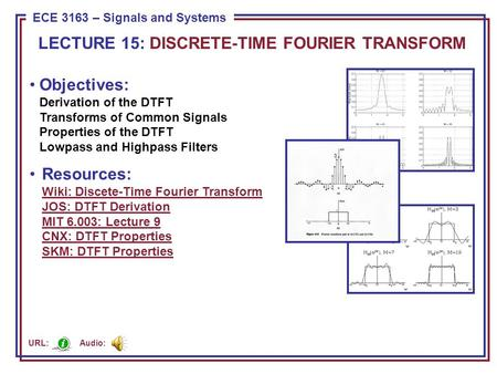 ECE 8443 – Pattern Recognition ECE 3163 – Signals and Systems Objectives: Derivation of the DTFT Transforms of Common Signals Properties of the DTFT Lowpass.