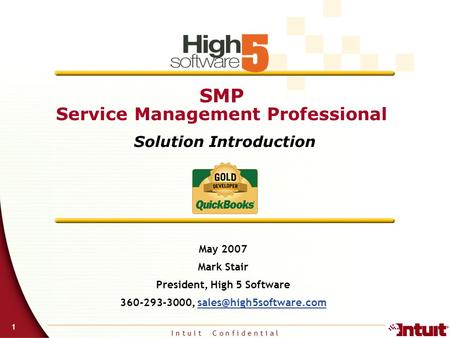 I n t u i t C o n f i d e n t i a l 1 SMP Service Management Professional Solution Introduction May 2007 Mark Stair President, High 5 Software 360-293-3000,