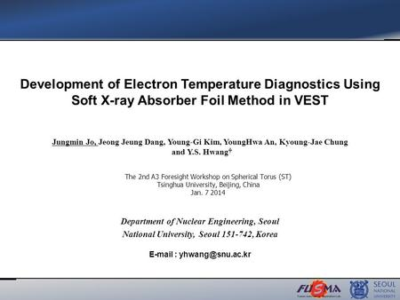 Jungmin Jo, Jeong Jeung Dang, Young-Gi Kim, YoungHwa An, Kyoung-Jae Chung and Y.S. Hwang Development of Electron Temperature Diagnostics Using Soft X-ray.