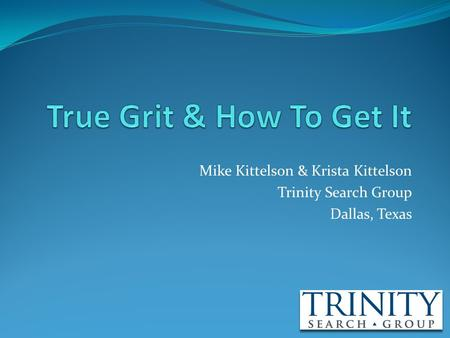 Mike Kittelson & Krista Kittelson Trinity Search Group Dallas, Texas.