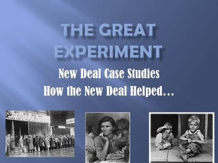"New Deal Case Studies How the New Deal Helped….  Each ""think tank"" group will discuss each scenario from the worksheet.  Identify the problems facing."