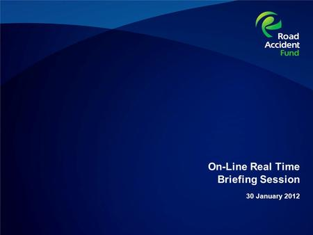 On-Line Real Time Briefing Session 30 January 2012.