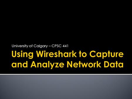 University of Calgary – CPSC 441.  Wireshark (originally named Ethereal)is a free and open-source packet analyzer.  It is used for network troubleshooting,