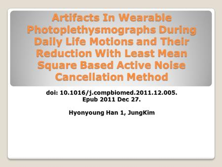 Artifacts In Wearable Photoplethysmographs During Daily Life Motions and Their Reduction With Least Mean Square Based Active Noise Cancellation Method.
